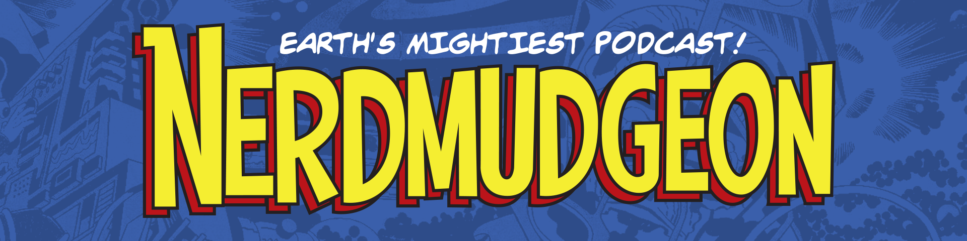 Earth's Mightiest Podcast: Nerdmudgeon