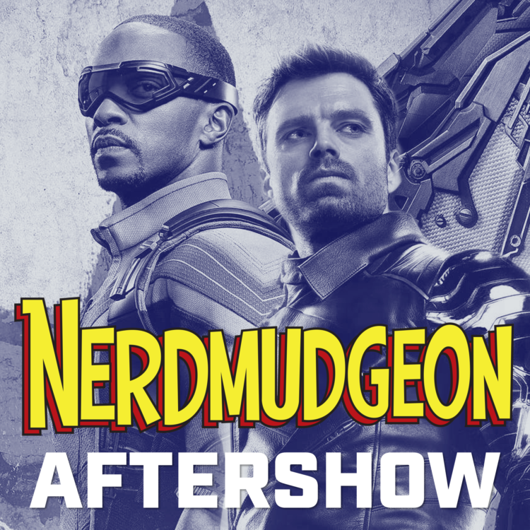 Nerdmudgeon Aftershow for Falcon and Winter Soldier
